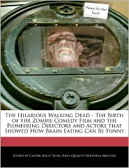 The Hilarious Walking Dead - The Birth Of The Zombie Comedy Film And The Pioneering Directors And Actors That Showed How Brain Eating Can Be Funny - Carter Rally