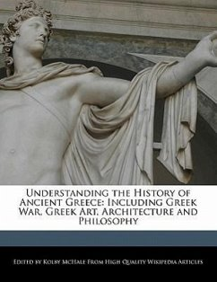 Understanding the History of Ancient Greece: Including Greek War, Greek Art, Architecture and Philosophy - McHale, Kolby