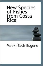 New Species Of Fishes From Costa Rica - Meek Seth Eugene