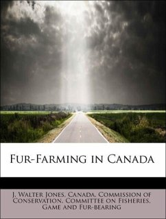 Fur-Farming in Canada - Jones, J. Walter Canada. Commission of Conservation. Committee on Fisheries, Game and Fur-bearing