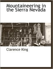 Mountaineering in the Sierra Nevada - Clarence King