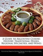 A Guide to Argentine Cuisine: History, Traditional Dishes, Regional Specialties, and Wines