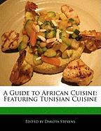 A Guide to African Cuisine: Featuring Tunisian Cuisine