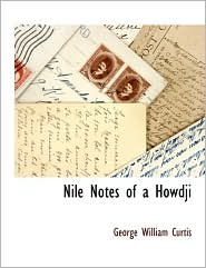 Nile Notes Of A Howdji - George William Curtis