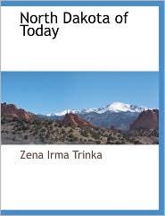 North Dakota Of Today - Zena Irma Trinka