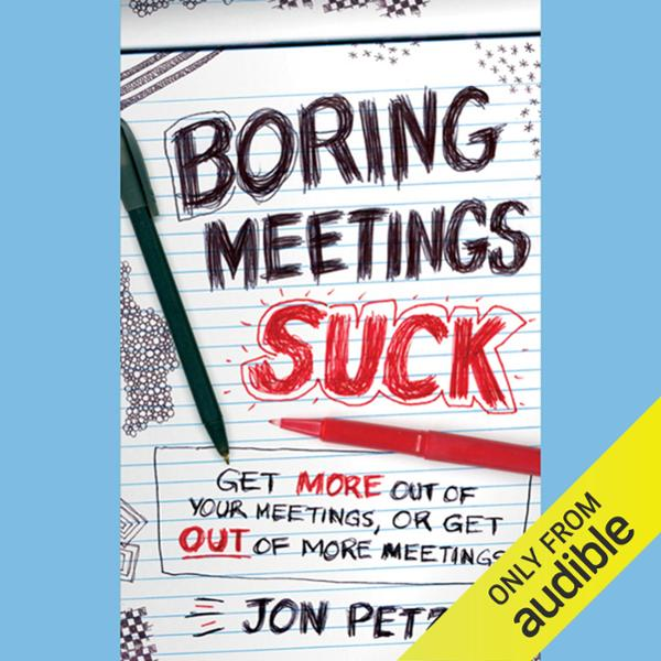Boring Meetings Suck: Get More Out of Your Meetings, or Get Out of More Meetings , Hörbuch, Digital, ungekürzt, 352min - Jon Petz