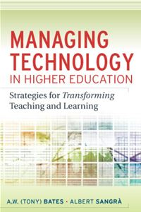 Managing Technology in Higher Education:  Strategies for Transforming Teaching and Learning - A. W. (Tony) Bates,Albert Sangra
