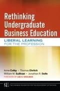 Rethinking Undergraduate Business Education - Anne Colby, Jonathan R. Dolle, Lee S. Shulman, Thomas Ehrlich, William M. Sullivan