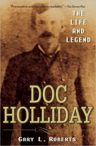 Doc Holliday: The Life and Legend - Gary L. Roberts