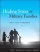 Healing Stress in Military Families - Lorie T. DeCarvalho;  Julia M. Whealin