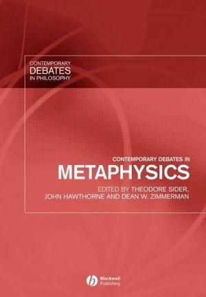 Contemporary Debates in Metaphysics - Theodore Sider (Editor), Dean W. Zimmerman (Editor), John Hawthorne (Editor)