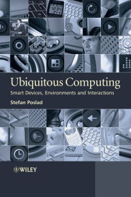 Ubiquitous Computing: Smart Devices, Environments and Interactions - Stefan Poslad
