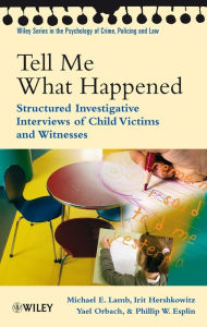 Tell Me What Happened: Structured Investigative Interviews of Child Victims and Witnesses - Michael E. Lamb