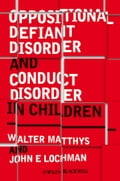 Oppositional Defiant Disorder and Conduct Disorder in Children - John E, Lochman, Walter Matthys