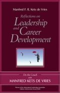 Reflections on Leadership and Career Development - Manfred F.R. Kets de Vries