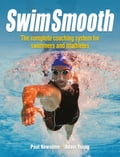 Swim Smooth: Improve your Swimming Technique with The Complete Coaching System for Swimmers & Triathletes - Adam Young, Paul Newsome