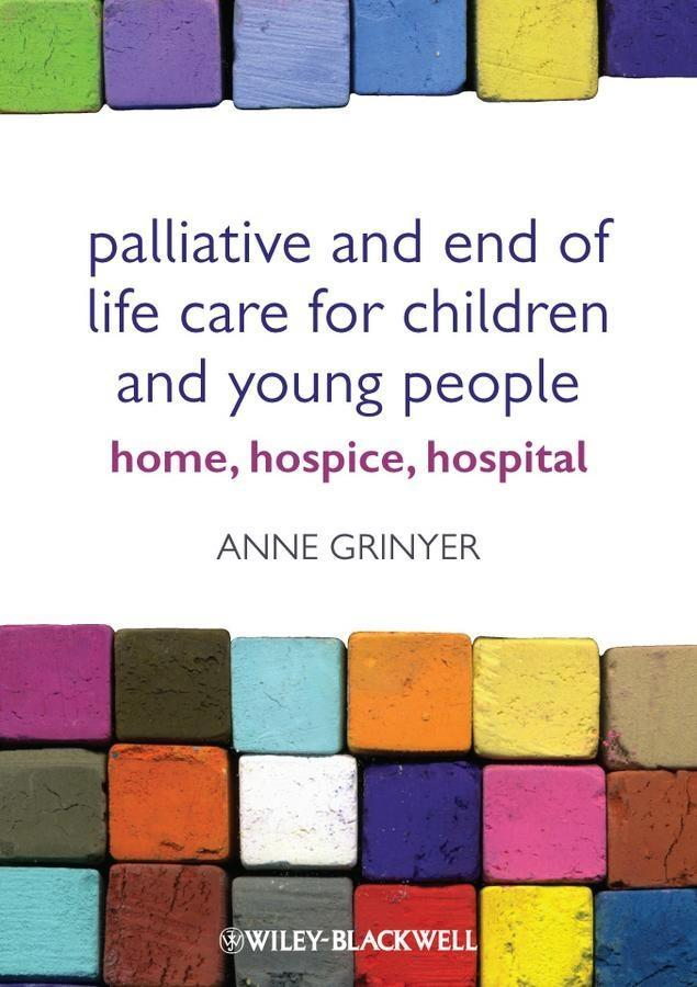 Palliative and End of Life Care for Children and Young People als eBook von Anne Grinyer - John Wiley & Sons