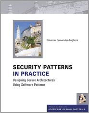 Security Patterns in Practice: Designing Secure Architectures Using Software Patterns - Eduardo Fernandez-Buglioni