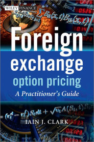 Foreign Exchange Option Pricing: A Practitioner's Guide - Iain J. Clark