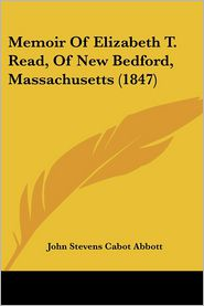 Memoir Of Elizabeth T. Read, Of New Bedford, Massachusetts (1847) - John S. C. Abbott
