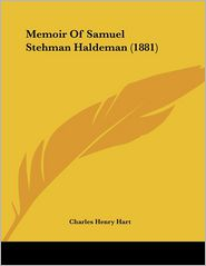 Memoir Of Samuel Stehman Haldeman (1881) - Charles Henry Hart