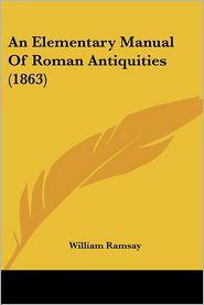 An Elementary Manual Of Roman Antiquities (1863)