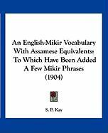 An English-Mikir Vocabulary with Assamese Equivalents: To Which Have Been Added a Few Mikir Phrases (1904)