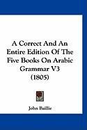 A Correct and an Entire Edition of the Five Books on Arabic Grammar V3 (1805)