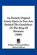 An Entirely Original Comic Opera in Two Acts Entitled the Gondoliers: Or the King of Barataria (1889)