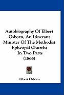 Autobiography of Elbert Osborn, an Itinerant Minister of the Methodist Episcopal Church: In Two Parts (1865)