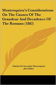Montesquieu's Considerations On The Causes Of The Grandeur And Decadence Of The Romans (1882) - Charles De Secondat Montesquieu