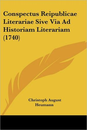 Conspectus Reipublicae Literariae Sive Via Ad Historiam Literariam (1740) - Christoph August Heumann