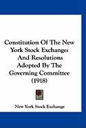 Constitution of the New York Stock Exchange: And Resolutions Adopted by the Governing Committee (1918)