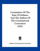 Constitution of the State of Indiana: And the Address of the Constitutional Convention (1851)