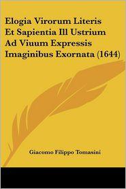 Elogia Virorum Literis Et Sapientia Ill Ustrium Ad Viuum Expressis Imaginibus Exornata (1644) - Giacomo Filippo Tomasini