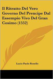 Il Ritratto Del Vero Governo Del Prencipe Dal Essempio Vivo Del Gran Cosimo (1552) - Lucio Paolo Rosello