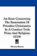 An Essay Concerning the Restoration of Primitive Christianity: In a Conduct Truly Pious and Religious (1729)