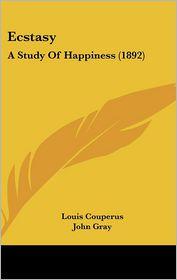 Ecstasy - Louis Couperus, John Gray (Translator), A. Teixeira De Mattos (Translator)