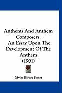 Anthems and Anthem Composers: An Essay Upon the Development of the Anthem (1901)