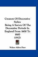 Creators of Decorative Styles: Being a Survey of the Decorative Periods in England from 1600 to 1800 (1917)