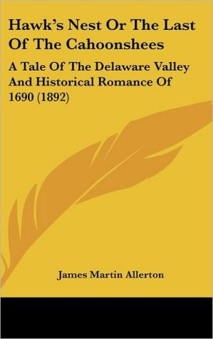 Hawk's Nest or the Last of the Cahoonshees: A Tale of the Delaware Valley and Historical Romance of 1690 (1892)
