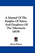 A Manual of the Knights of Tabor: And Daughters of the Tabernacle (1879)