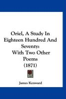 Oriel, a Study in Eighteen Hundred and Seventy: With Two Other Poems (1871)