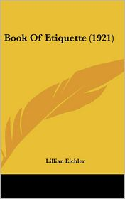 Book Of Etiquette (1921) - Lillian Eichler