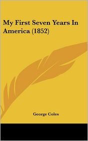 My First Seven Years In America (1852) - George Coles