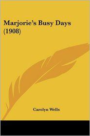 Marjorie's Busy Days (1908) - Carolyn Wells