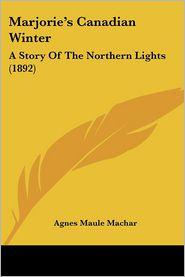 Marjorie's Canadian Winter - Agnes Maule Machar