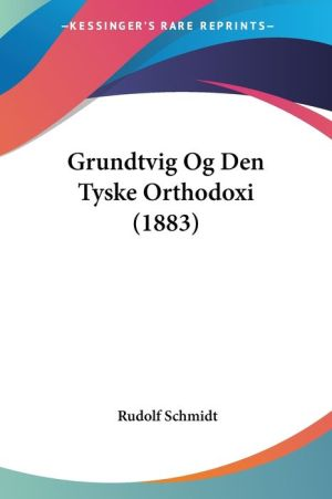 Grundtvig Og Den Tyske Orthodoxi (1883) - Rudolf Schmidt