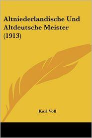 Altniederlandische Und Altdeutsche Meister (1913) - Karl Voll