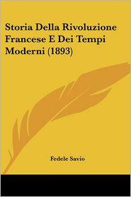 Storia Della Rivoluzione Francese E Dei Tempi Moderni (1893) - Fedele Savio